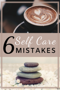 6 self care mistakes
